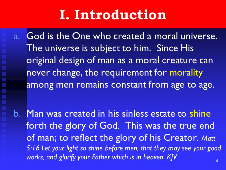 4 I. Introduction a.God is the One who created a moral universe.