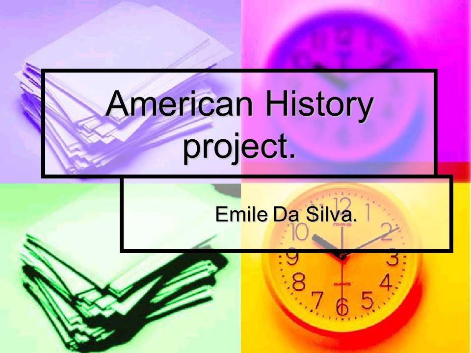 American History project. Emile Da Silva.