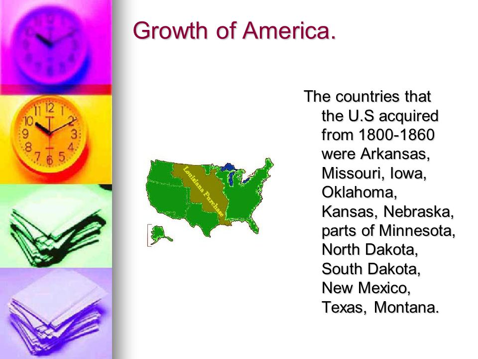 Growth of America. The countries that the U.S acquired from 1800-1860 were Arkansas, Missouri, Iowa, Oklahoma, Kansas, Nebraska, parts of Minnesota, N