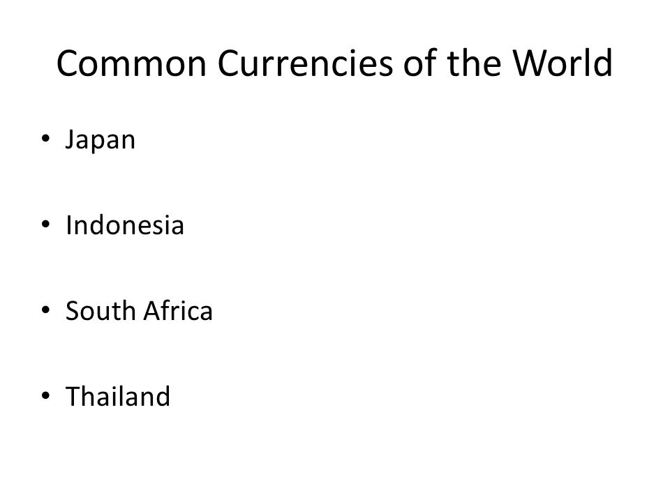 Common Currencies of the World Japan Indonesia South Africa Thailand