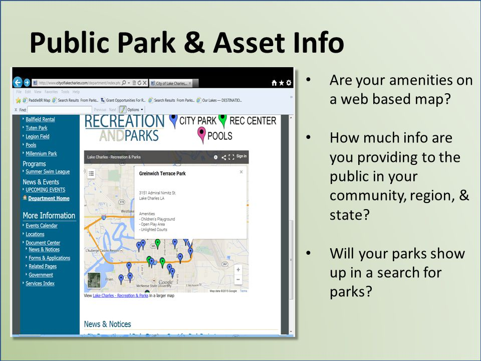 Public Park & Asset Info Are your amenities on a web based map? How much info are you providing to the public in your community, region, & state? Will