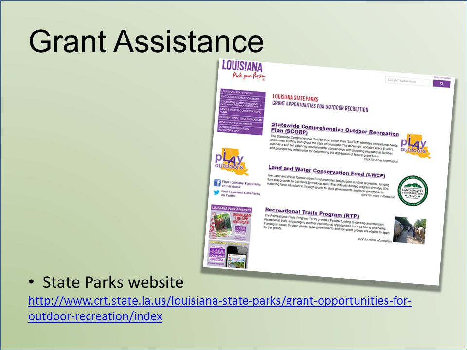 Grant Assistance State Parks website http://www.crt.state.la.us/louisiana-state-parks/grant-opportunities-for- outdoor-recreation/index