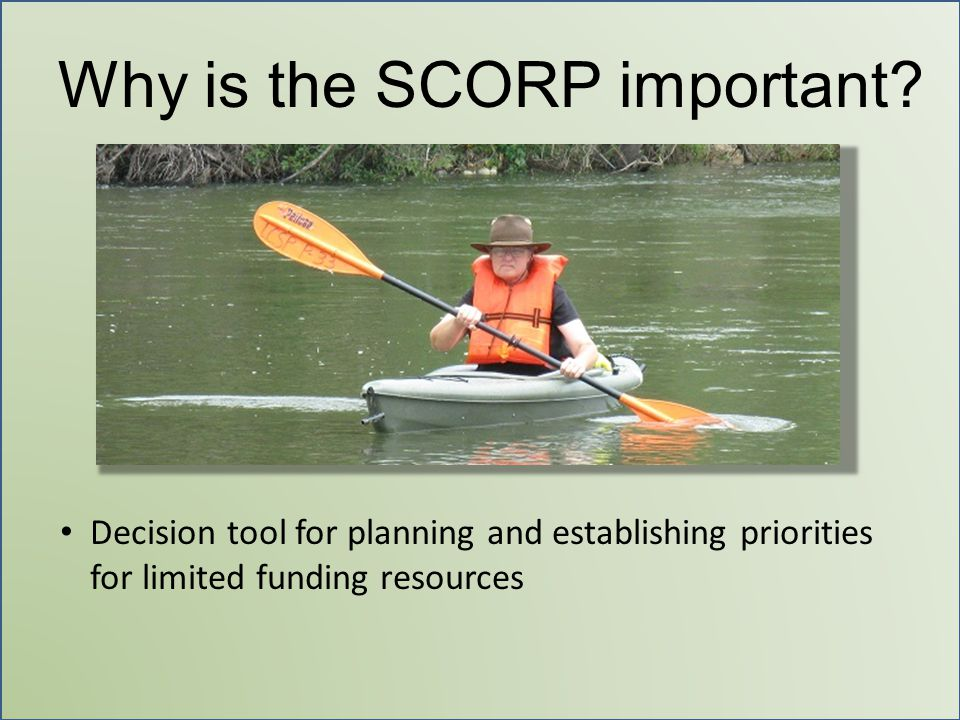 Why is the SCORP important? Decision tool for planning and establishing priorities for limited funding resources