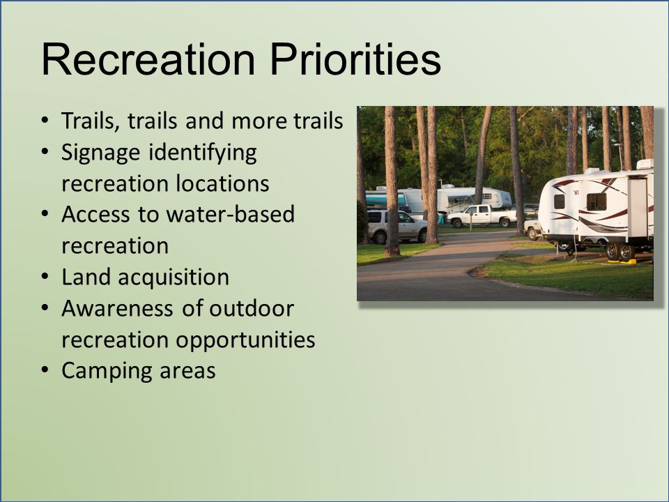 Recreation Priorities Trails, trails and more trails Signage identifying recreation locations Access to water-based recreation Land acquisition Awaren