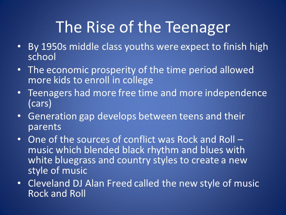 The Rise of the Teenager By 1950s middle class youths were expect to finish high school The economic prosperity of the time period allowed more kids t