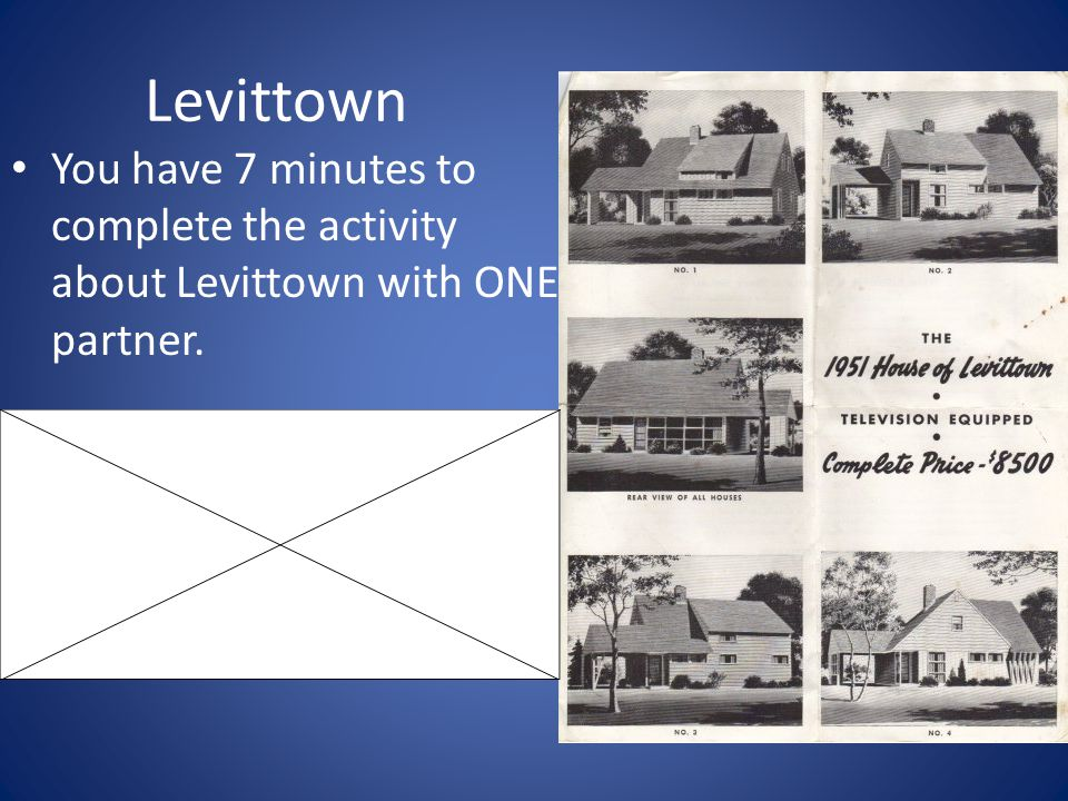 Levittown You have 7 minutes to complete the activity about Levittown with ONE partner.