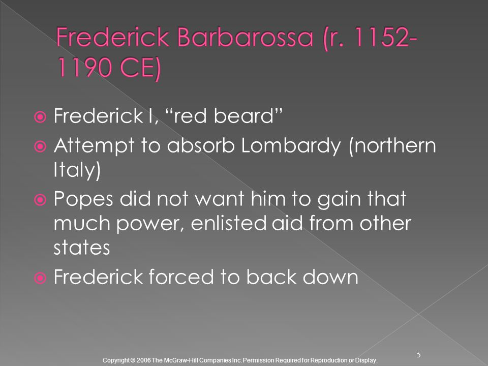 "Copyright © 2006 The McGraw-Hill Companies Inc. Permission Required for Reproduction or Display.  Frederick I, ""red beard""  Attempt to absorb Lombar"