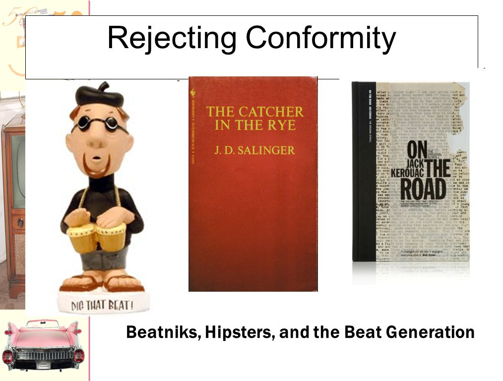 Teen Culture The Beat Generation : f Jack Kerouac  On The Road f Allen Ginsberg  poem, Howl f Neal Cassady f William S.