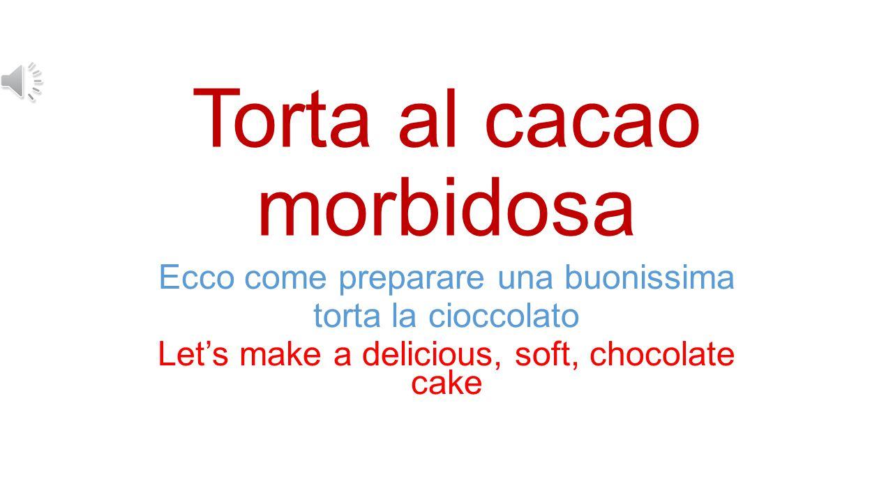 Torta al cacao morbidosa Ecco come preparare una buonissima torta la cioccolato Let's make a delicious, soft, chocolate cake