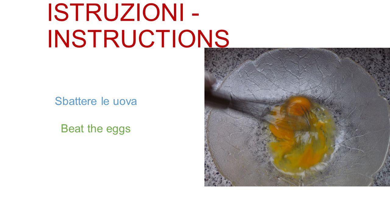 ISTRUZIONI - INSTRUCTIONS Sbattere le uova Beat the eggs