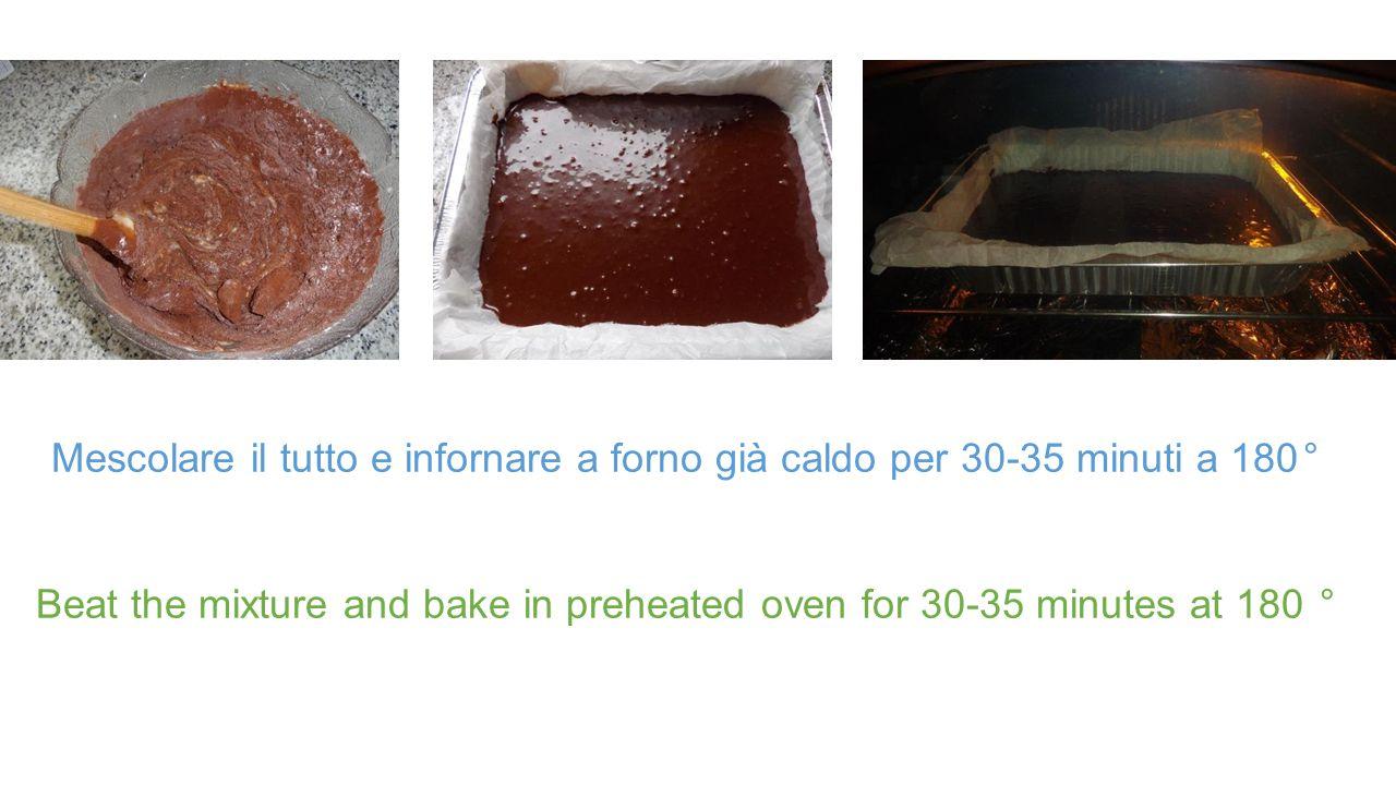 Mescolare il tutto e infornare a forno già caldo per 30-35 minuti a 180° Beat the mixture and bake in preheated oven for 30-35 minutes at 180 °