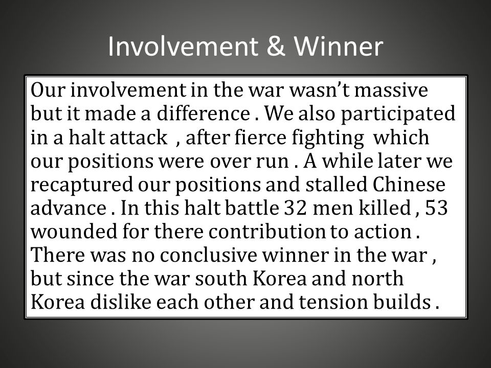 Involvement & Winner Our involvement in the war wasn't massive but it made a difference.
