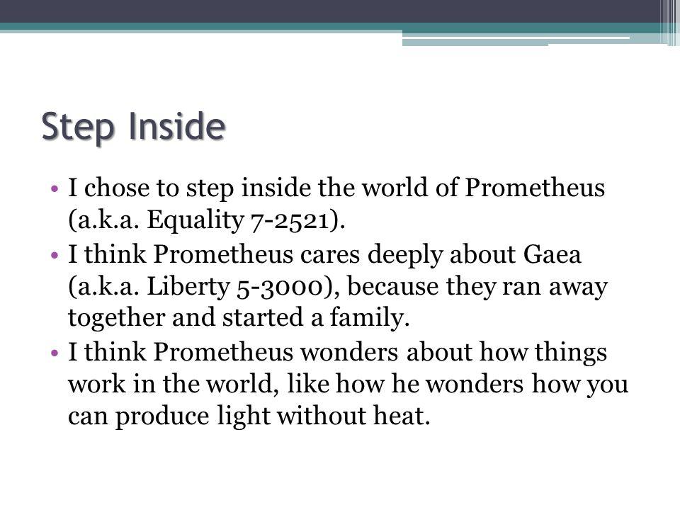 Step Inside I chose to step inside the world of Prometheus (a.k.a.