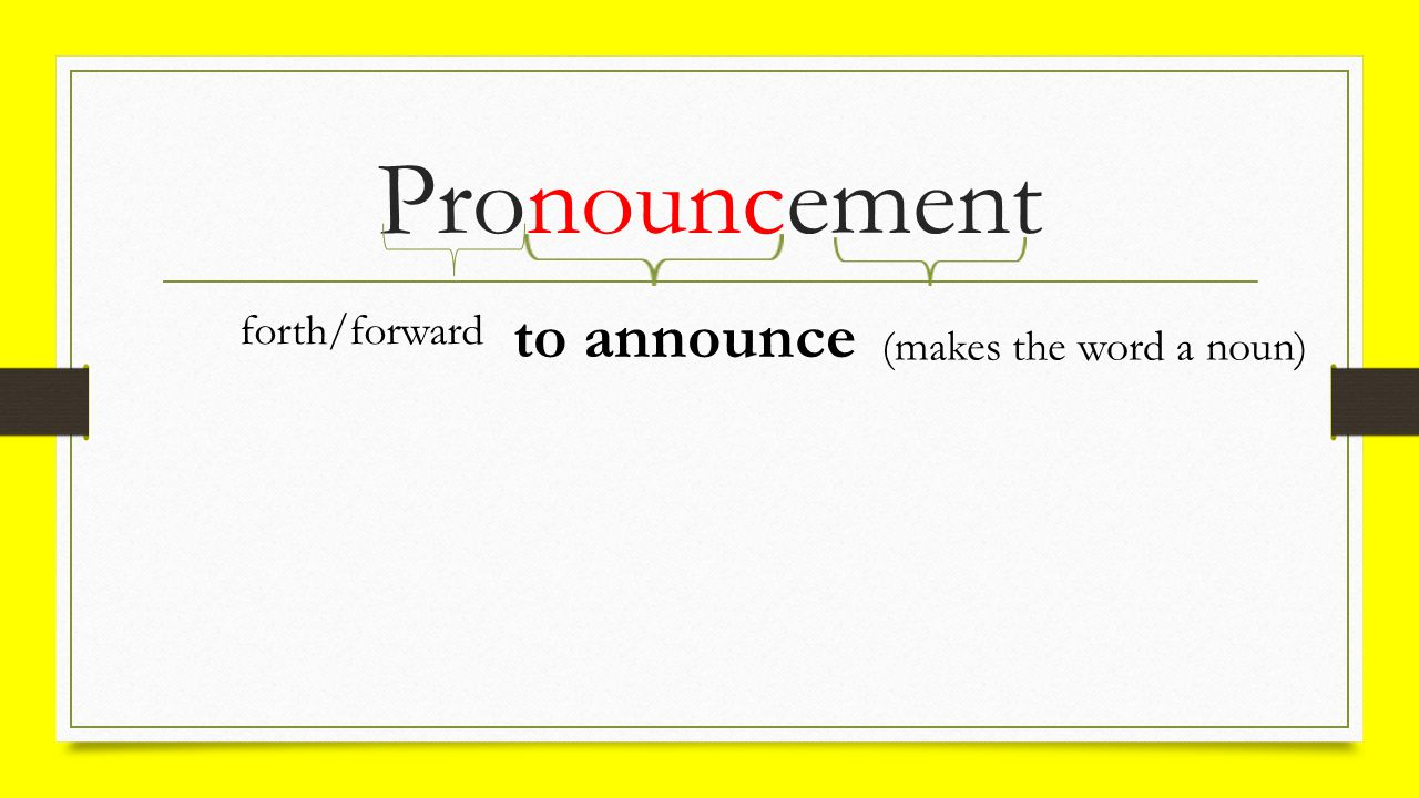 Pronouncement forth/forward to announce (makes the word a noun)