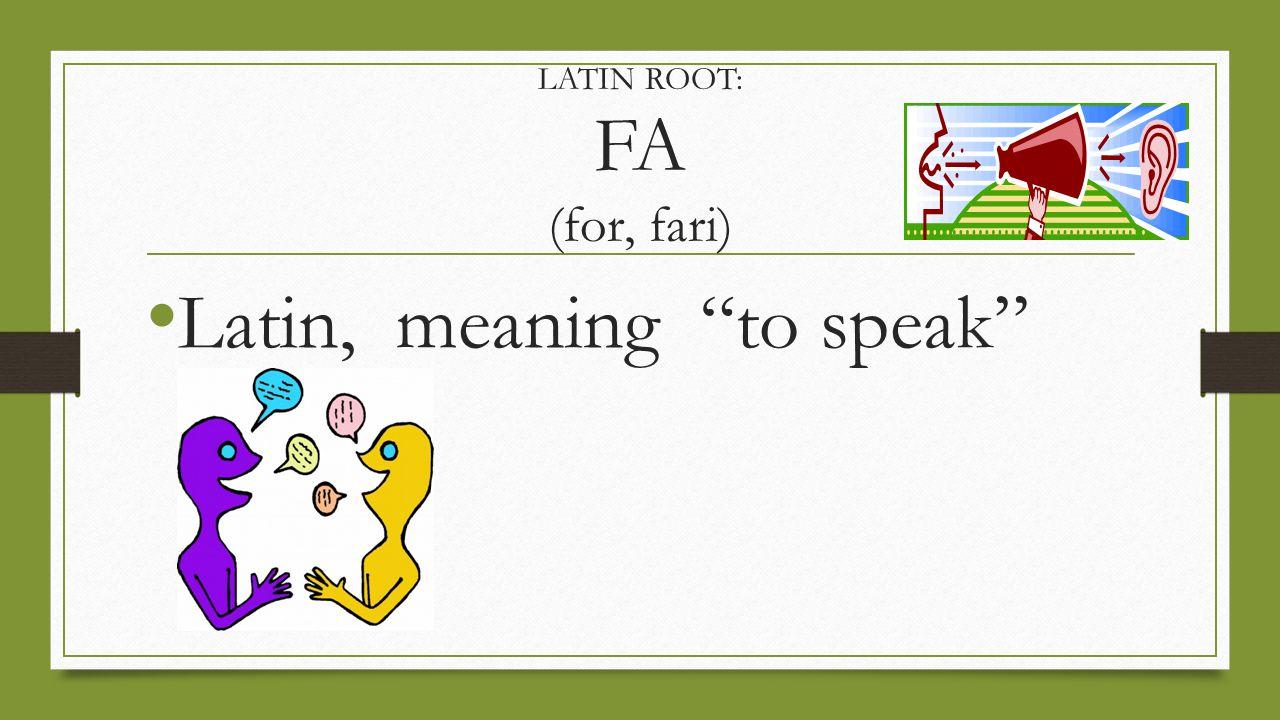 LATIN ROOT: FA (for, fari) Latin, meaning to speak