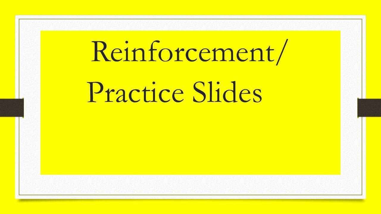 Reinforcement/ Practice Slides