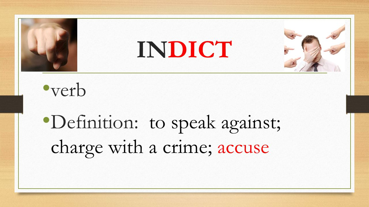 INDICT verb Definition: to speak against; charge with a crime; accuse