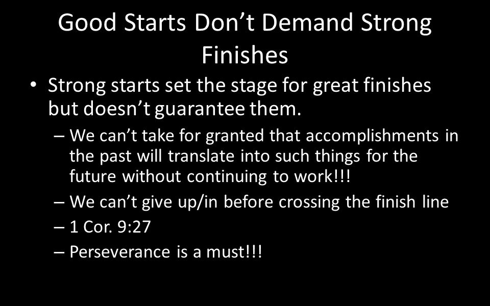 Good Starts Don't Demand Strong Finishes Strong starts set the stage for great finishes but doesn't guarantee them.