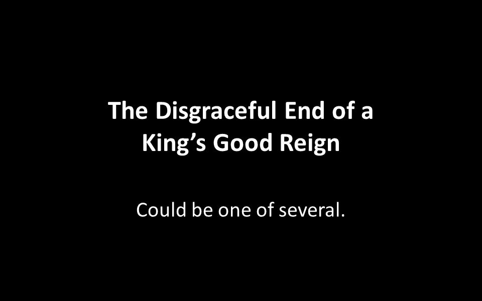 Describes End of Several Good Reigns Solomon's (1 Kings 11:4) Joash (2 Chronicles 24:17-22) Amaziah (2 Chronicles 25:14-16) Hezekiah (2 Chronicles 32:25) Josiah (2 Chronicles 35:20-24) Uzziah (2 Chronicles 26)