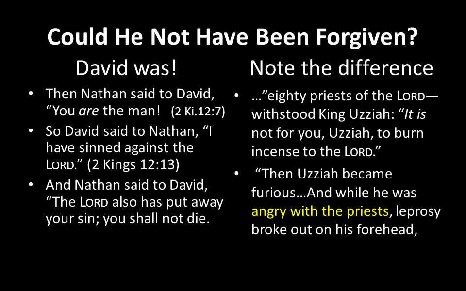 Could He Not Have Been Forgiven. David was. Then Nathan said to David, You are the man.