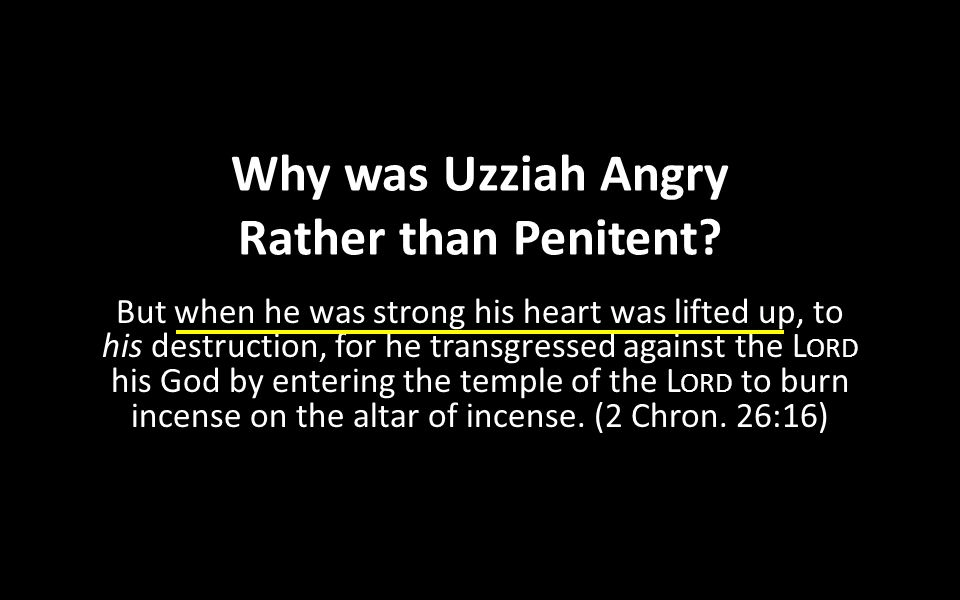 Why was Uzziah Angry Rather than Penitent.