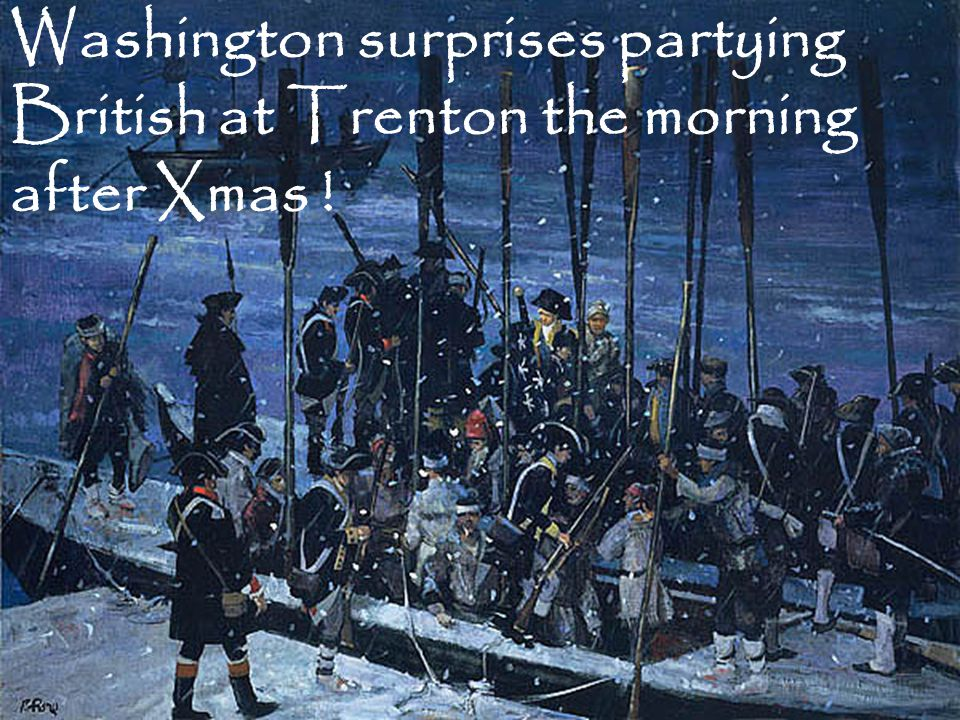 Washington surprises partying British at Trenton the morning after Xmas !