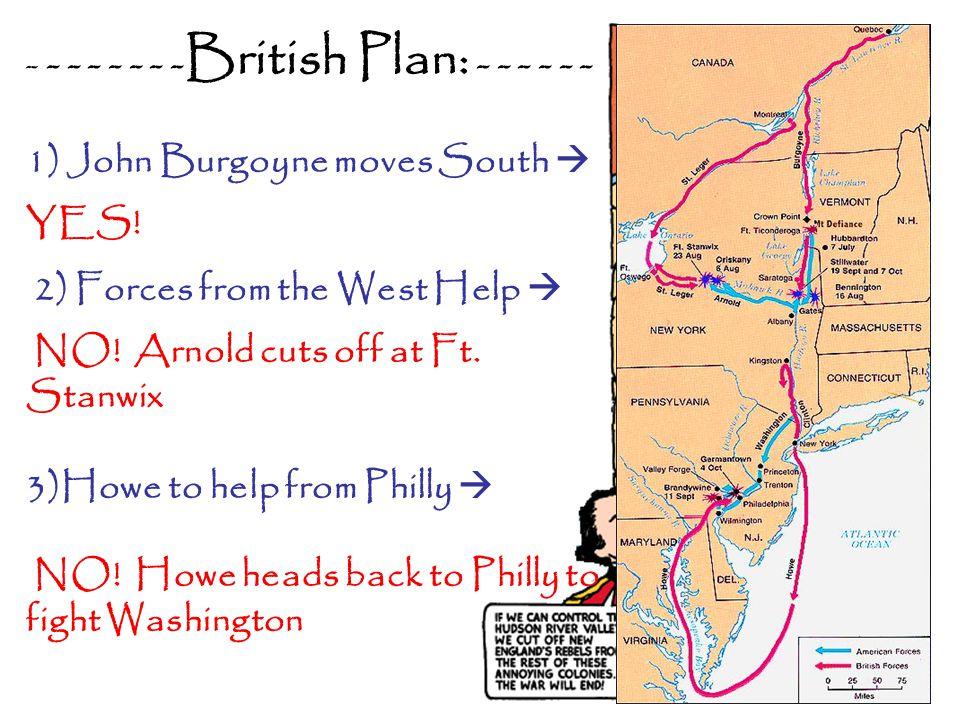 - - - - - - - - British Plan: - - - - - - 1) John Burgoyne moves South  YES.