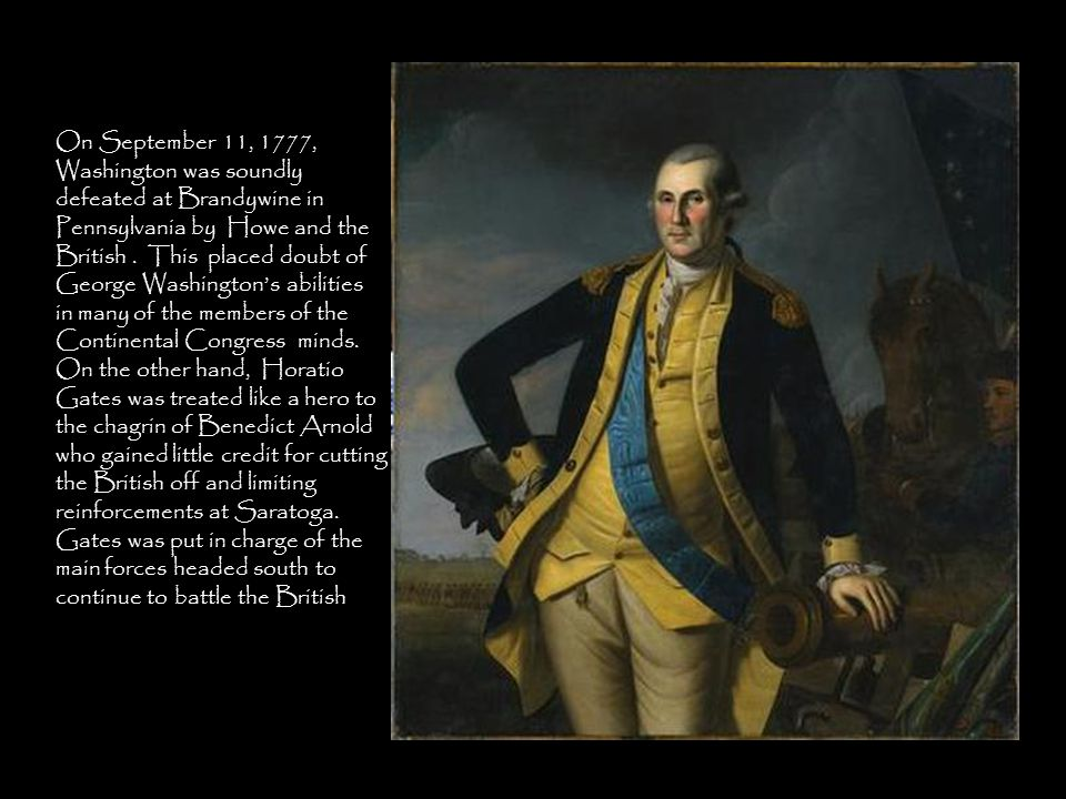 On September 11, 1777, Washington was soundly defeated at Brandywine in Pennsylvania by Howe and the British.
