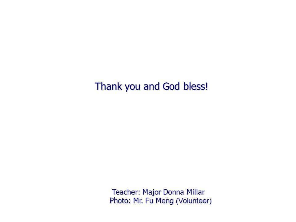 Teacher: Major Donna Millar Photo: Mr. Fu Meng (Volunteer) Photo: Mr. Fu Meng (Volunteer) Thank you and God bless!