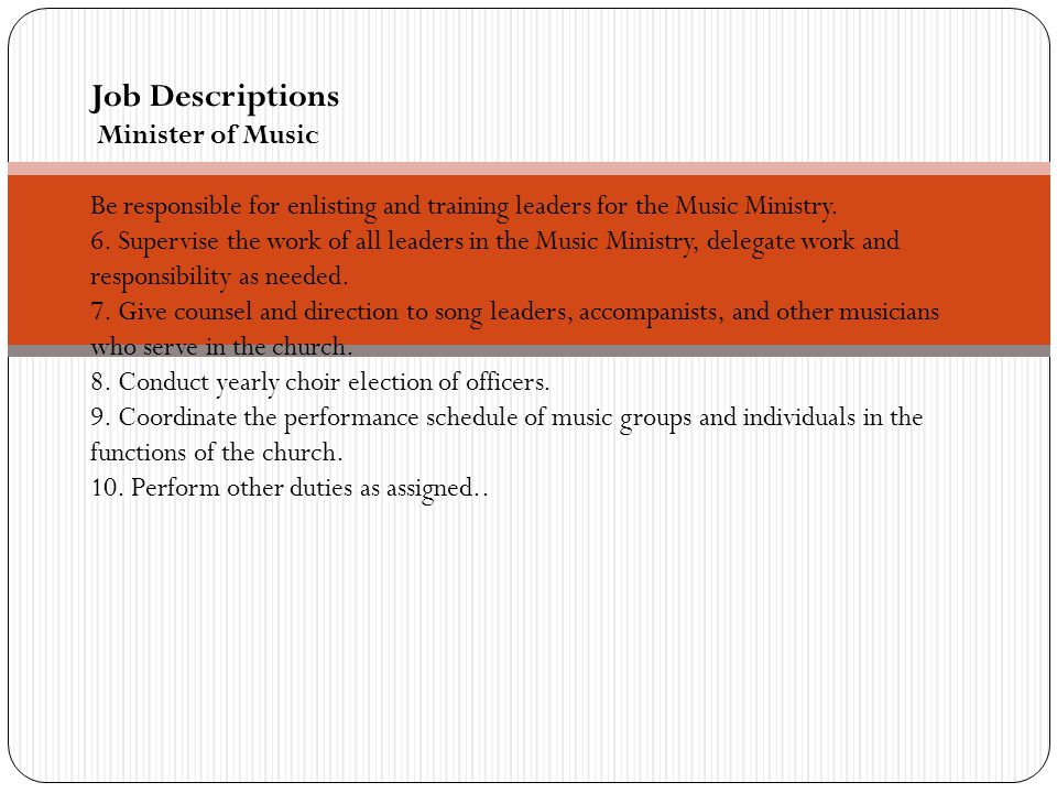 Job Descriptions Minister of Music Be responsible for enlisting and training leaders for the Music Ministry.