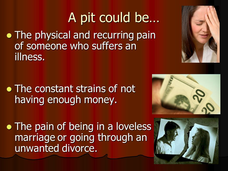 A pit could be… The physical and recurring pain of someone who suffers an illness. The physical and recurring pain of someone who suffers an illness.