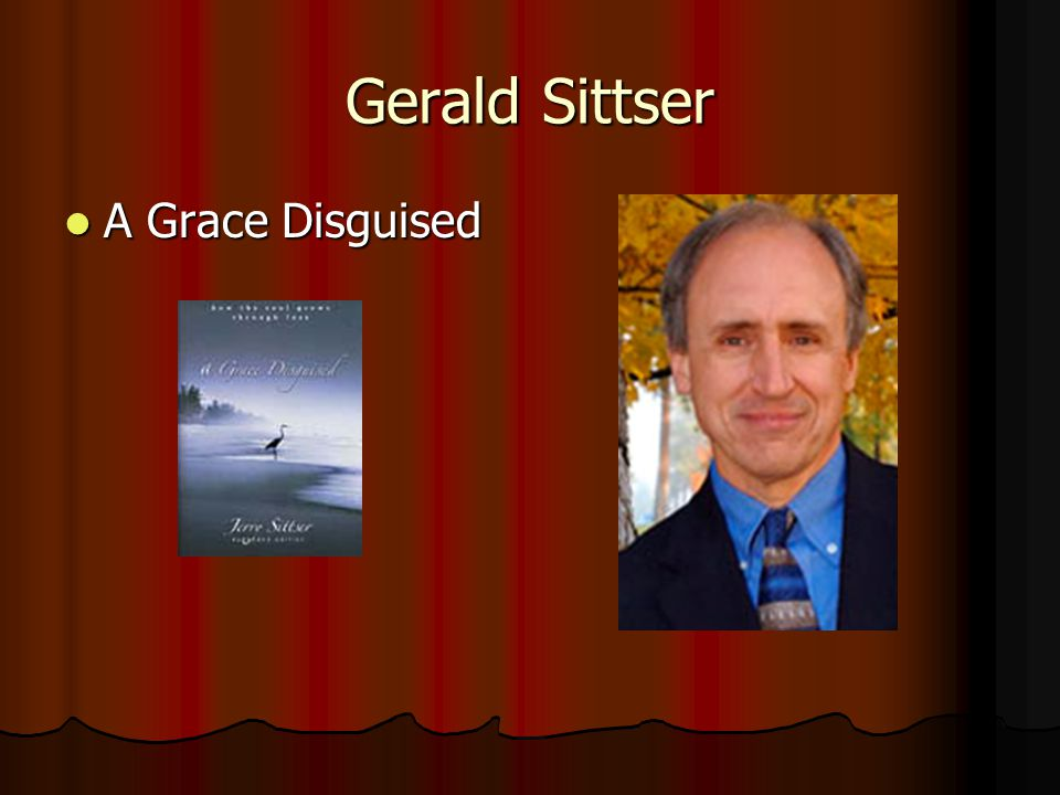 Gerald Sittser A Grace Disguised A Grace Disguised