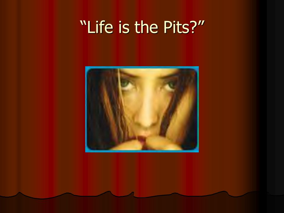 """""""Life is the Pits?"""""""