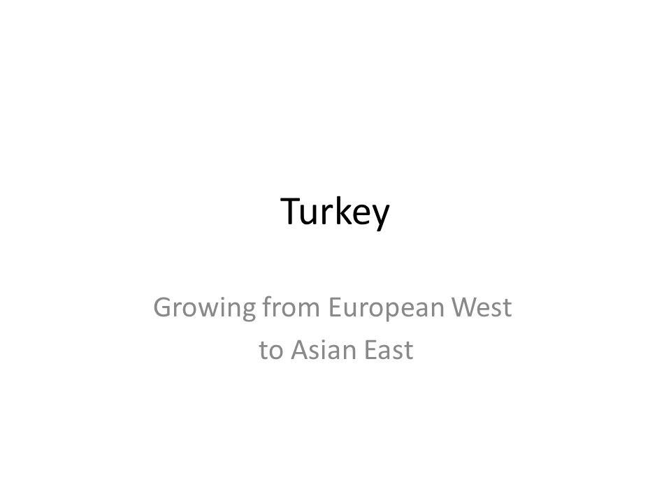 Objectives Understand how Turkey is spreading from the straits area eastward onto the Anatolian Plateau.
