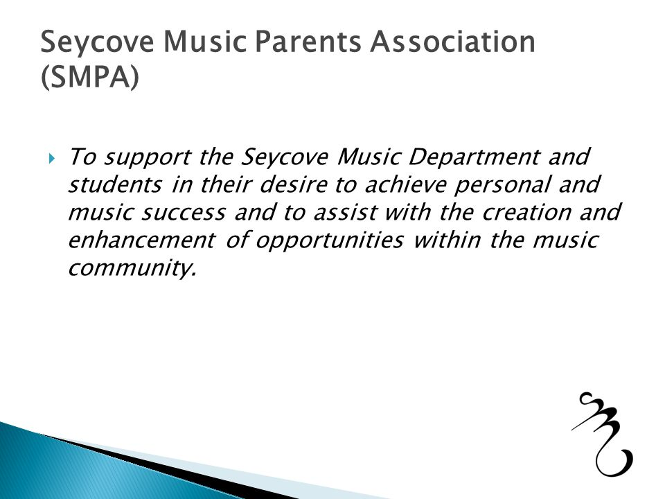 Seycove Music Parents Association (SMPA)  To support the Seycove Music Department and students in their desire to achieve personal and music success and to assist with the creation and enhancement of opportunities within the music community.
