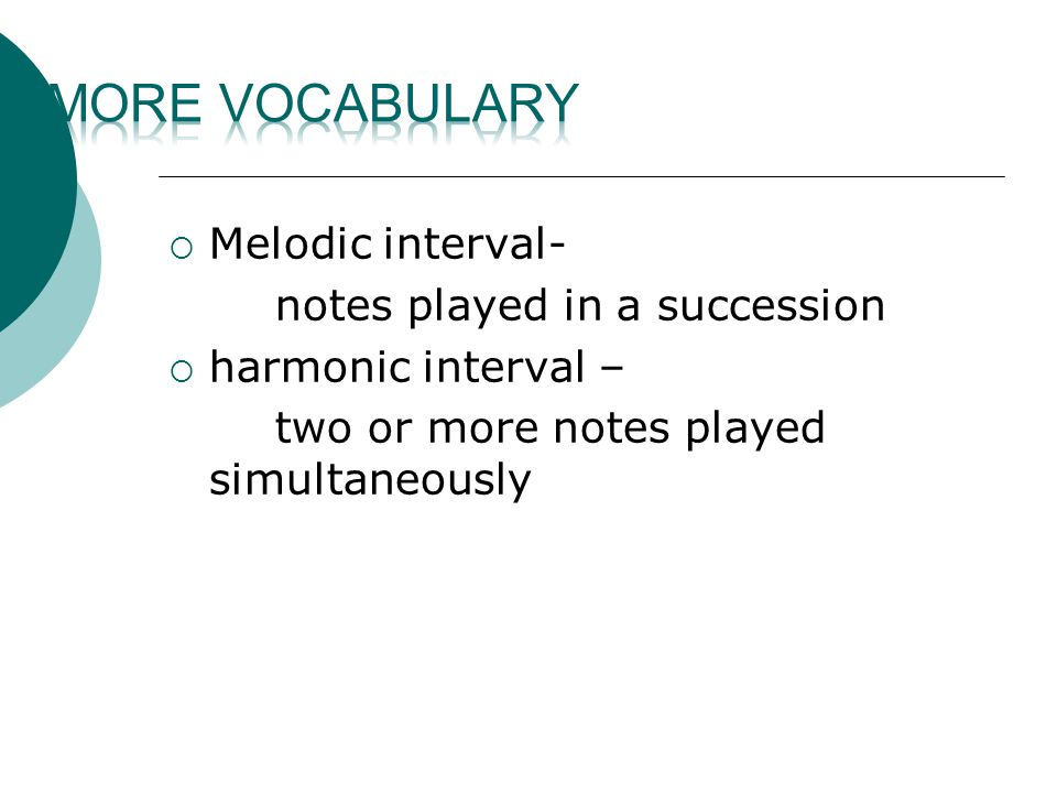  Melodic interval- notes played in a succession  harmonic interval – two or more notes played simultaneously