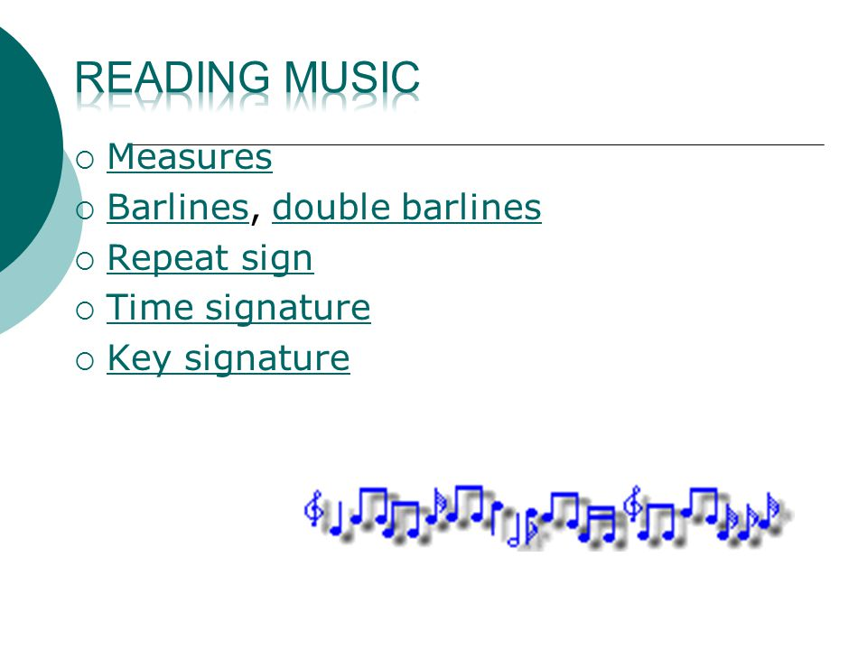  Measures Measures  Barlines, double barlines Barlinesdouble barlines  Repeat sign Repeat sign  Time signature Time signature  Key signature Key signature