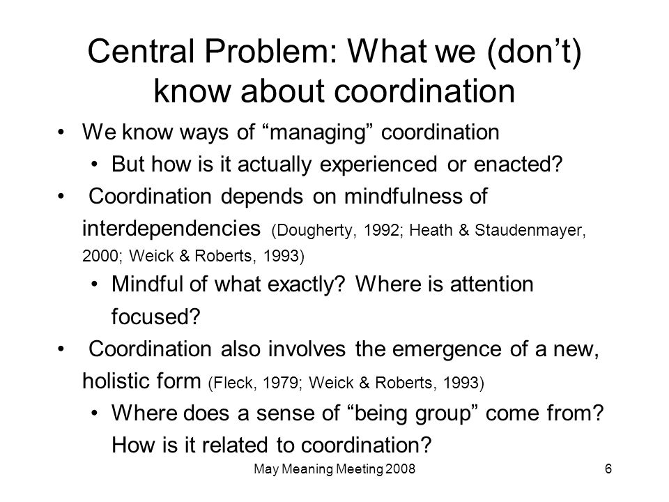 May Meaning Meeting 200827 Potential Contributions Richer, more specific views of how coordination gets done Furthering relational view of how work is done Focus on both attention (cognitive) and feeling (affect)