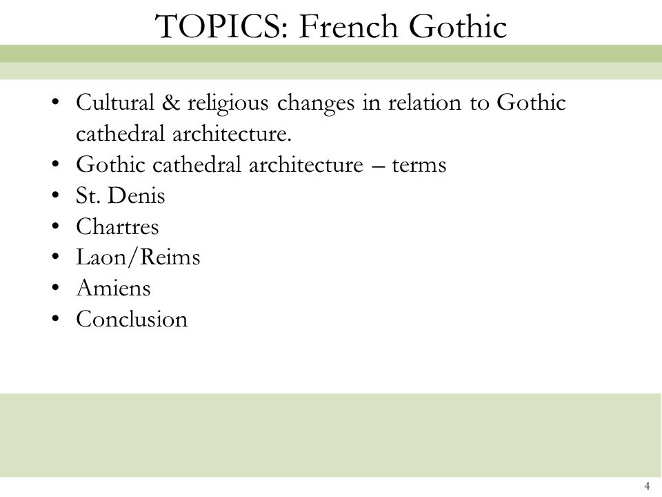 4 TOPICS: French Gothic Cultural & religious changes in relation to Gothic cathedral architecture. Gothic cathedral architecture – terms St. Denis Cha