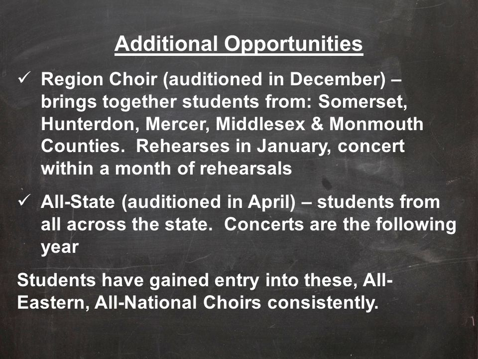 Additional Opportunities Region Choir (auditioned in December) – brings together students from: Somerset, Hunterdon, Mercer, Middlesex & Monmouth Coun