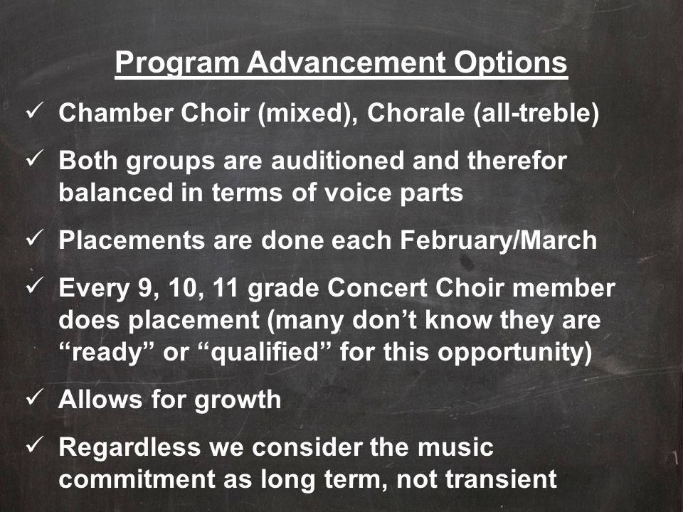 Program Advancement Options Chamber Choir (mixed), Chorale (all-treble) Both groups are auditioned and therefor balanced in terms of voice parts Place