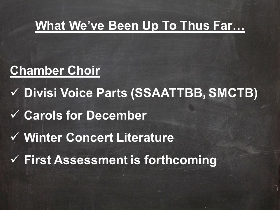 What We've Been Up To Thus Far… Chamber Choir Divisi Voice Parts (SSAATTBB, SMCTB) Carols for December Winter Concert Literature First Assessment is f