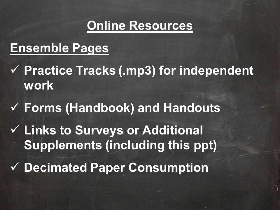 Online Resources Ensemble Pages Practice Tracks (.mp3) for independent work Forms (Handbook) and Handouts Links to Surveys or Additional Supplements (