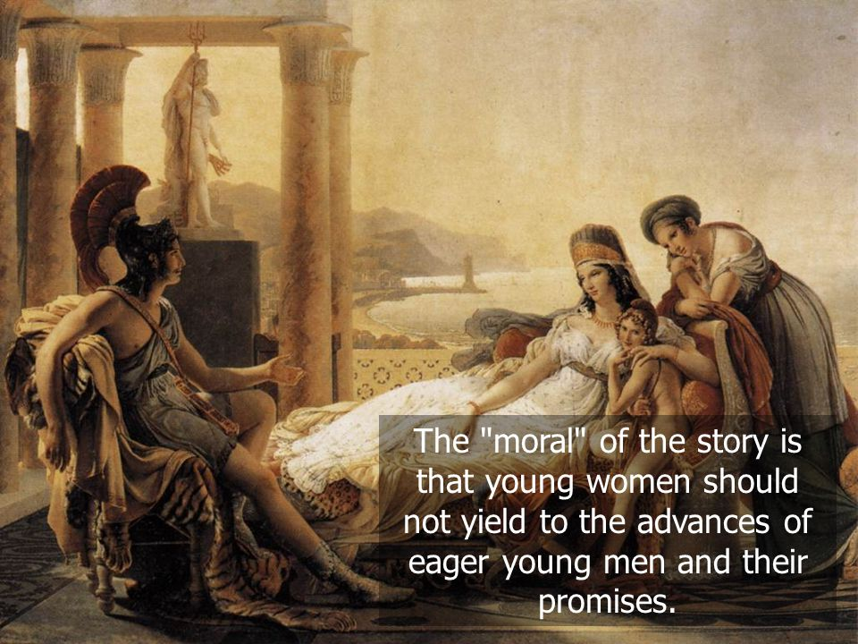 The moral of the story is that young women should not yield to the advances of eager young men and their promises.