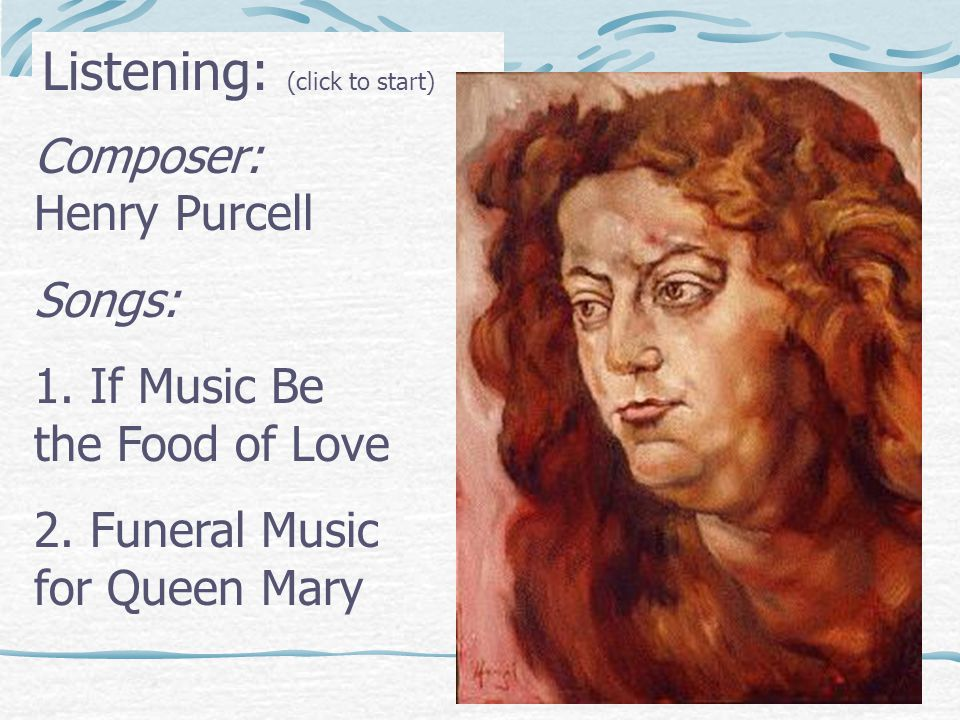 Listening: (click to start) Composer: Henry Purcell Songs: 1.