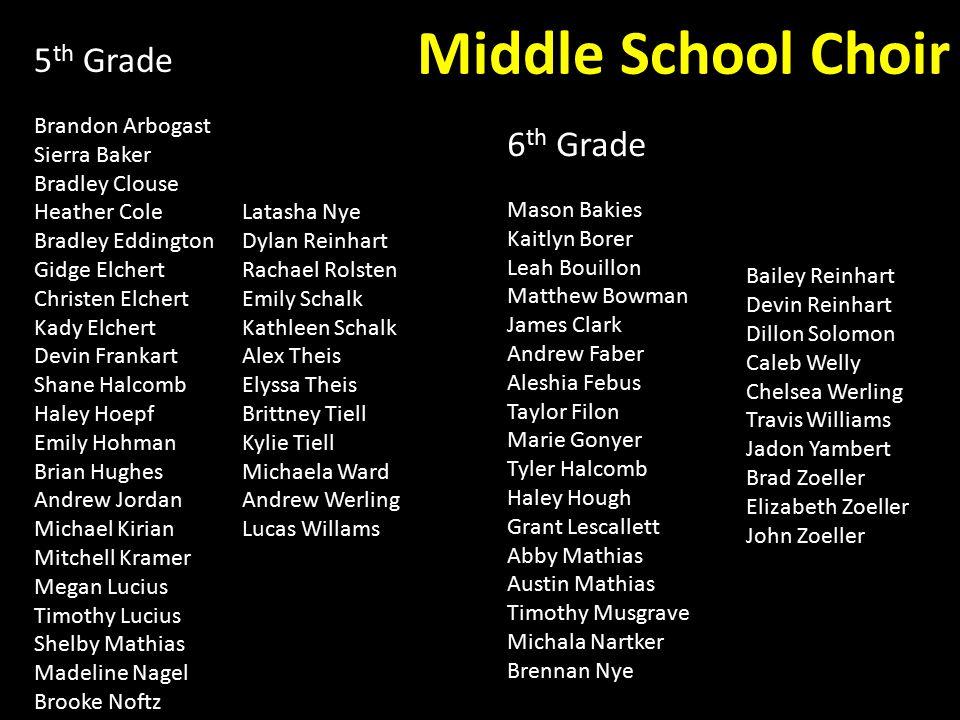 Middle School Choir 5 th Grade Brandon Arbogast Sierra Baker Bradley Clouse Heather Cole Bradley Eddington Gidge Elchert Christen Elchert Kady Elchert