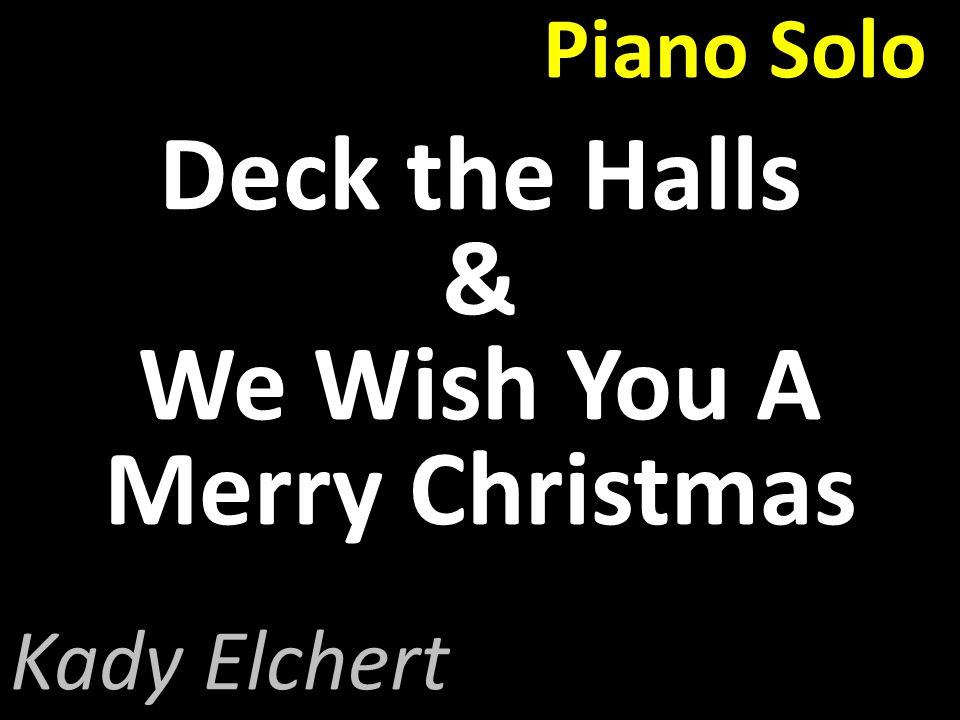 Piano Solo Deck the Halls & We Wish You A Merry Christmas Kady Elchert