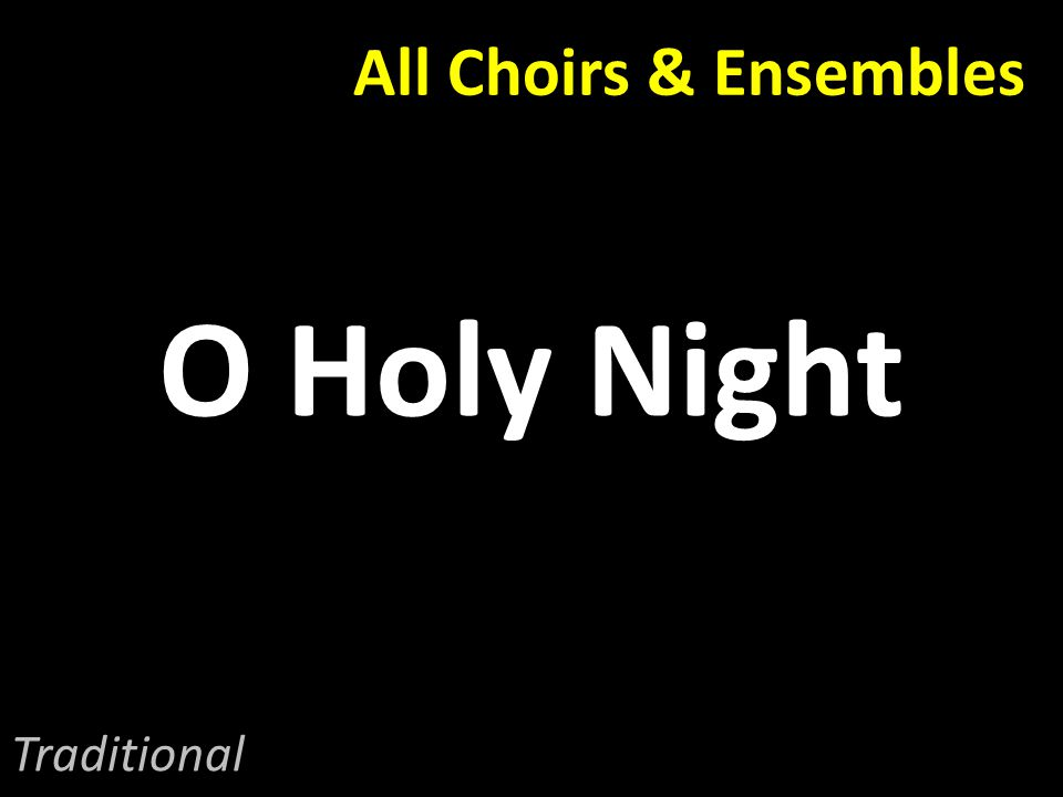 All Choirs & Ensembles O Holy Night Traditional