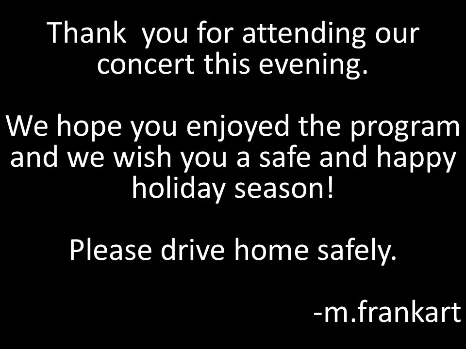 Thank you for attending our concert this evening.