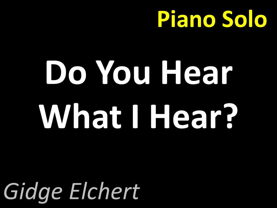 Piano Solo Do You Hear What I Hear Gidge Elchert